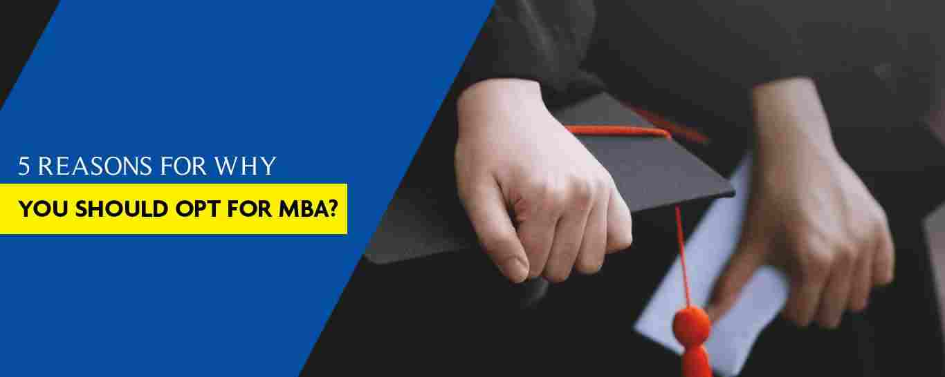 5 reasons for why you should opt for MBA