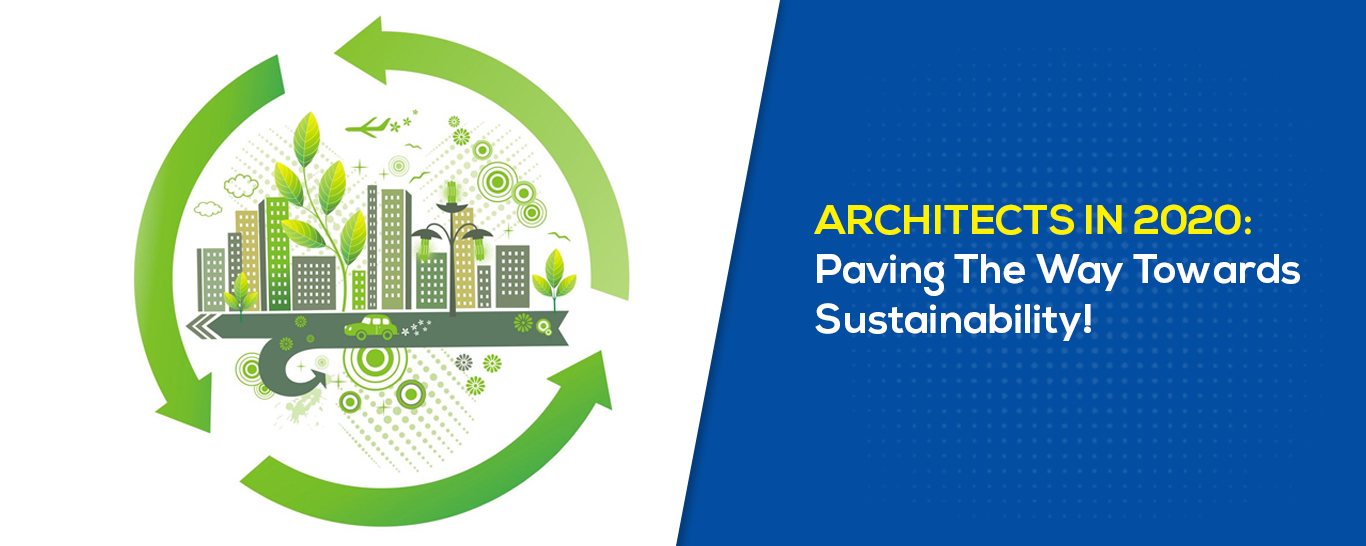 Architects In 2020 Paving The Way Towards Sustainability