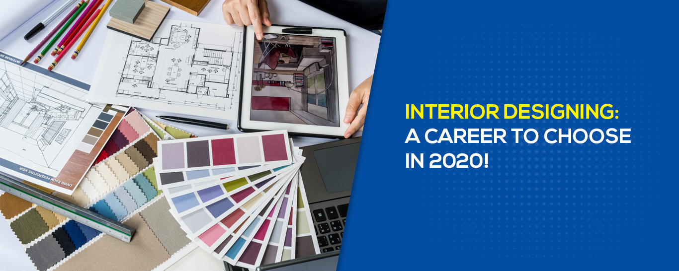 Interior Designing A Career To Choose In 2020!